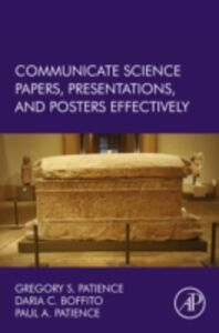 Ebook in inglese Communicate Science Papers, Presentations, and Posters Effectively Boffito, Daria C. , Patience, Gregory S. , Patience, Paul