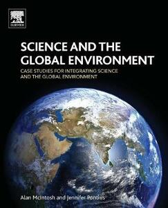 Science and the Global Environment: Case Studies for Integrating Science and the Global Environment - Alan McIntosh,Jennifer Pontius - cover