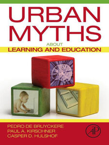 Ebook in inglese Urban Myths about Learning and Education Bruyckere, Pedro De , Hulshof, Casper D. , Kirschner, Paul A.