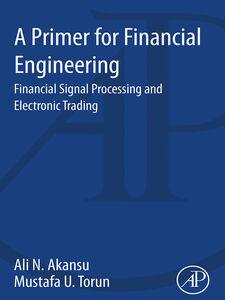 Ebook in inglese A Primer for Financial Engineering Akansu, Ali N. , Torun, Mustafa U.
