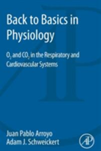 Back to Basics in Physiology: O2 and CO2 in the Respiratory and Cardiovascular Systems - Juan Pablo Arroyo,Adam J. Schweickert - cover