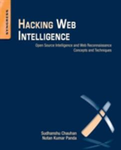 Hacking Web Intelligence: Open Source Intelligence and Web Reconnaissance Concepts and Techniques - Sudhanshu Chauhan,Nutan Panda - cover