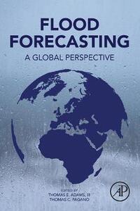 Flood Forecasting: A Global Perspective - Thomas Adams,Thomas Pagano - cover