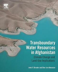 Transboundary Water Resources in Afghanistan: Climate Change and Land-Use Implications - John F. Shroder,Sher Jan Ahmadzai - cover