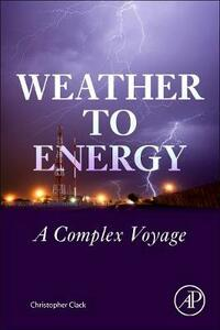 Weather to Energy: A Complex Voyage - Christopher Clack - cover