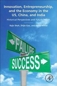 Innovation, Entrepreneurship, and the Economy in the US, China, and India: Historical Perspectives and Future Trends - Rajiv Shah,Zhijie Gao,Harini Mittal - cover