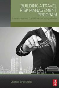 Building a Travel Risk Management Program: Traveler Safety and Duty of Care for Any Organization - Charles Brossman - cover
