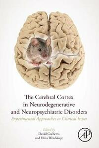 The Cerebral Cortex in Neurodegenerative and Neuropsychiatric Disorders: Experimental Approaches to Clinical Issues - cover