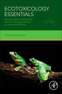 Ecotoxicology Essentials: Environmental Contaminants and Their Biological Effects on Animals and Plants - Donald W. Sparling - cover