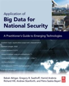 Application of Big Data for National Security: A Practitioner's Guide to Emerging Technologies - Babak Akhgar,Gregory B Saathoff,Hamid R. Arabnia - cover