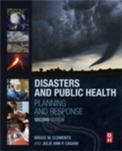 Foto Cover di Disasters and Public Health, Ebook inglese di Julie Casani,Bruce W. Clements, edito da Elsevier Science
