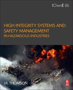 High Integrity Systems and Safety Management in Hazardous Industries - J. R. Thomson - cover