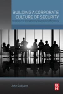 Building a Corporate Culture of Security: Strategies for Strengthening Organizational Resiliency - John Sullivant - cover