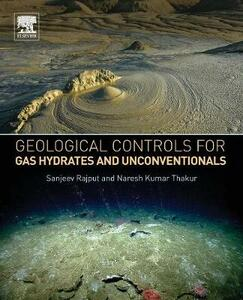 Geological Controls for Gas Hydrates and Unconventionals - Sanjeev Rajput,Naresh Kumar Thakur - cover