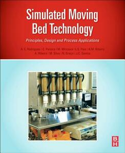 Simulated Moving Bed Technology: Principles, Design and Process Applications - Alirio Rodrigues - cover