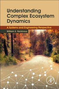 Understanding Complex Ecosystem Dynamics: A Systems and Engineering Perspective - William S. Yackinous - cover