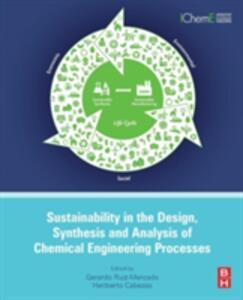 Sustainability in the Design, Synthesis and Analysis of Chemical Engineering Processes - Gerardo Ruiz Mercado,Heriberto Cabezas - cover