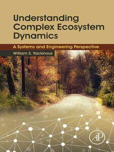 Foto Cover di Understanding Complex Ecosystem Dynamics, Ebook inglese di William S. Yackinous, edito da Elsevier Science