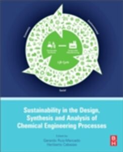 Foto Cover di Sustainability in the Design, Synthesis and Analysis of Chemical Engineering Processes, Ebook inglese di Heriberto Cabezas,Gerardo Ruiz Mercado, edito da Elsevier Science