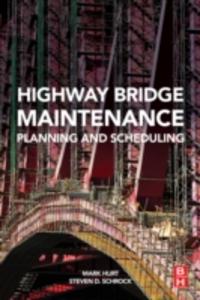 Ebook in inglese Highway Bridge Maintenance Planning and Scheduling Hurt, Mark A. , Schrock, Steven D