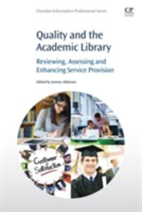 Quality and the Academic Library: Reviewing, Assessing and Enhancing Service Provision - Jeremy Atkinson - cover