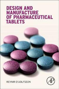 Design and Manufacture of Pharmaceutical Tablets - Reynir Eyjolfsson - cover