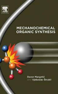 Mechanochemical Organic Synthesis - Davor Margetic,Vjekoslav Strukil - cover