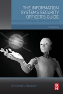 The Information Systems Security Officer's Guide: Establishing and Managing a Cyber Security Program - Gerald L. Kovacich - cover