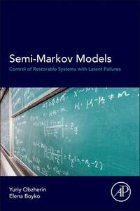 Semi-Markov Models: Control of Restorable Systems with Latent Failures - Yuriy E. Obzherin,Elena G. Boyko - cover