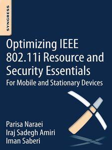 Ebook in inglese Optimizing IEEE 802.11i Resource and Security Essentials Amiri, Iraj Sadegh , Naraei, Parisa , Saberi, Iman