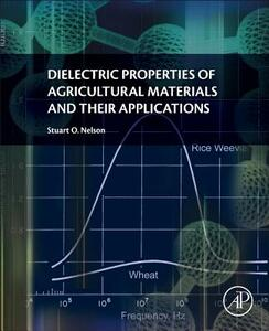 Dielectric Properties of Agricultural Materials and their Applications - Stuart Nelson - cover