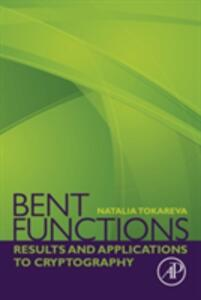 Bent Functions: Results and Applications to Cryptography - Natalia Tokareva - cover