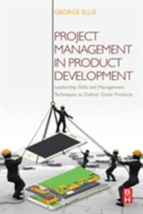 Project Management in Product Development: Leadership Skills and Management Techniques to Deliver Great Products - George Ellis - cover