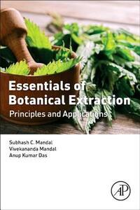 Essentials of Botanical Extraction: Principles and Applications - Subhash C. Mandal,Vivekananda Mandal,Anup Kumar Das - cover