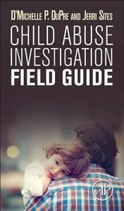 Child Abuse Investigation Field Guide - D'Michelle P. DuPre,Jerri Sites - cover