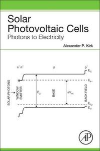 Solar Photovoltaic Cells: Photons to Electricity - Alexander P. Kirk - cover