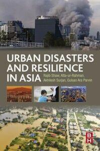Ebook in inglese Urban Disasters and Resilience in Asia Atta-ur-Rahma, tta-ur-Rahman , Parvin, Gulsan Ara , Shaw, Rajib , Surjan, Akhilesh