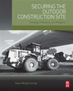 Securing the Outdoor Construction Site: Strategy, Prevention, and Mitigation - Kevin Wright Carney - cover