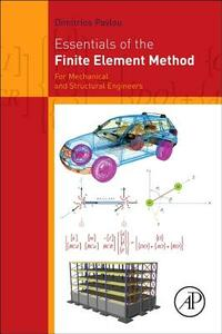 Essentials of the Finite Element Method: For Mechanical and Structural Engineers - Dimitrios Pavlou - cover