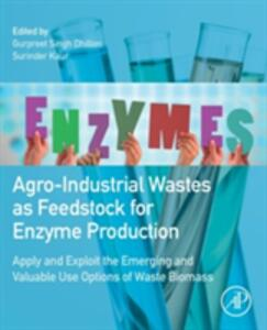 Agro-Industrial Wastes as Feedstock for Enzyme Production: Apply and Exploit the Emerging and Valuable Use Options of Waste Biomass - cover