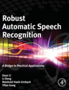 Robust Automatic Speech Recognition: A Bridge to Practical Applications - Jinyu Li,Li Deng,Reinhold Haeb-Umbach - cover