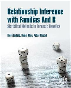 Relationship Inference with Familias and R: Statistical Methods in Forensic Genetics - Thore Egeland,Daniel Kling,Petter Mostad - cover