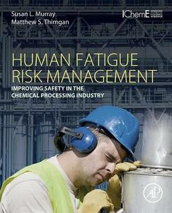 Human Fatigue Risk Management: Improving Safety in the Chemical Processing Industry - Susan L. Murray,Matthew S. Thimgan - cover