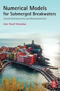 Numerical Models for Submerged Breakwaters: Coastal Hydrodynamics and Morphodynamics - Amir Sharifahmadian - cover
