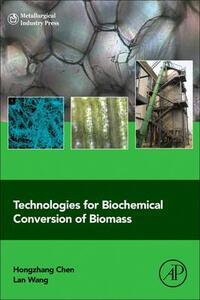 Technologies for Biochemical Conversion of Biomass - Hongzhang Chen,Lan Wang - cover