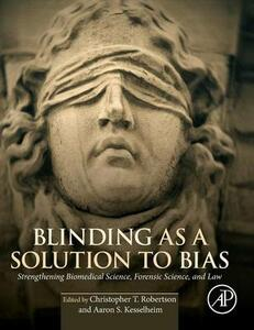 Blinding as a Solution to Bias: Strengthening Biomedical Science, Forensic Science, and Law - cover