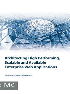 Foto Cover di Architecting High Performing, Scalable and Available Enterprise Web Applications, Ebook inglese di Shailesh Kumar Shivakumar, edito da Elsevier Science