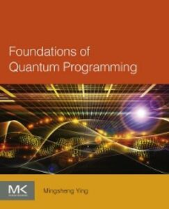 Foto Cover di Foundations of Quantum Programming, Ebook inglese di Mingsheng Ying, edito da Elsevier Science