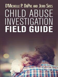 Foto Cover di Child Abuse Investigation Field Guide, Ebook inglese di D'Michelle P. DuPre,Jerri Sites, edito da Elsevier Science