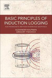 Basic Principles of Induction Logging: Electromagnetic Methods in Borehole Geophysics - cover